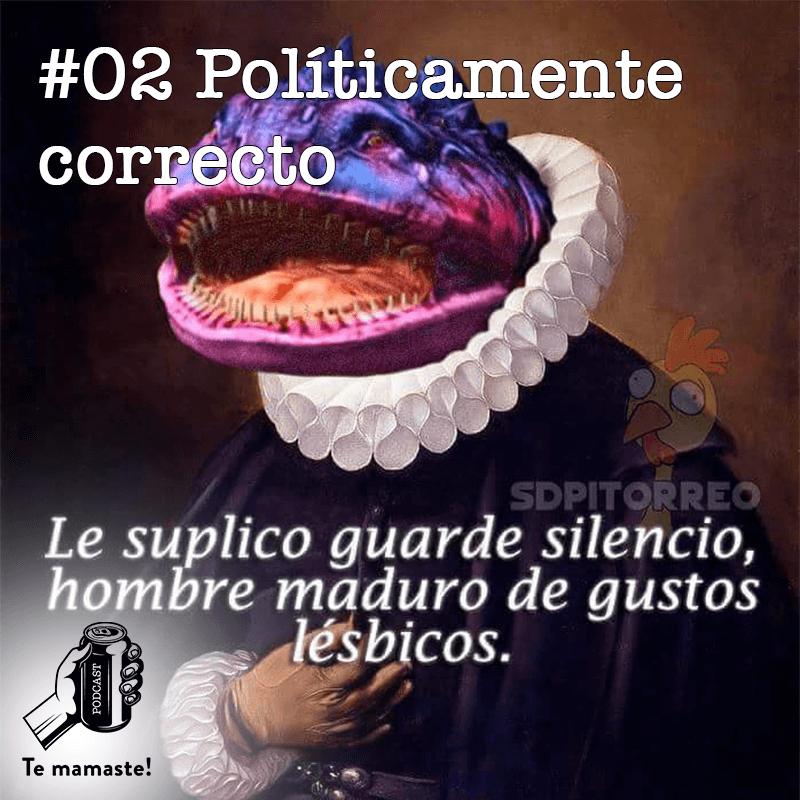 #02 – Lo políticamente correcto