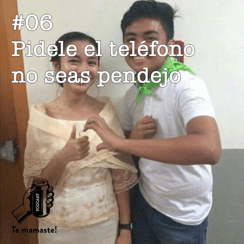 #06 – Pidele el teléfono no seas pendejo