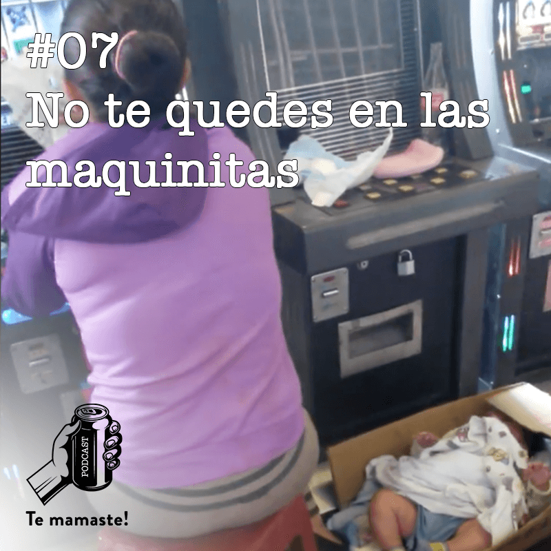 #07 – No te quedes en las maquinitas.