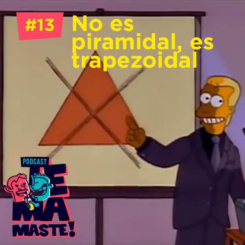 #13 – No es piramidal, es trapezoidal