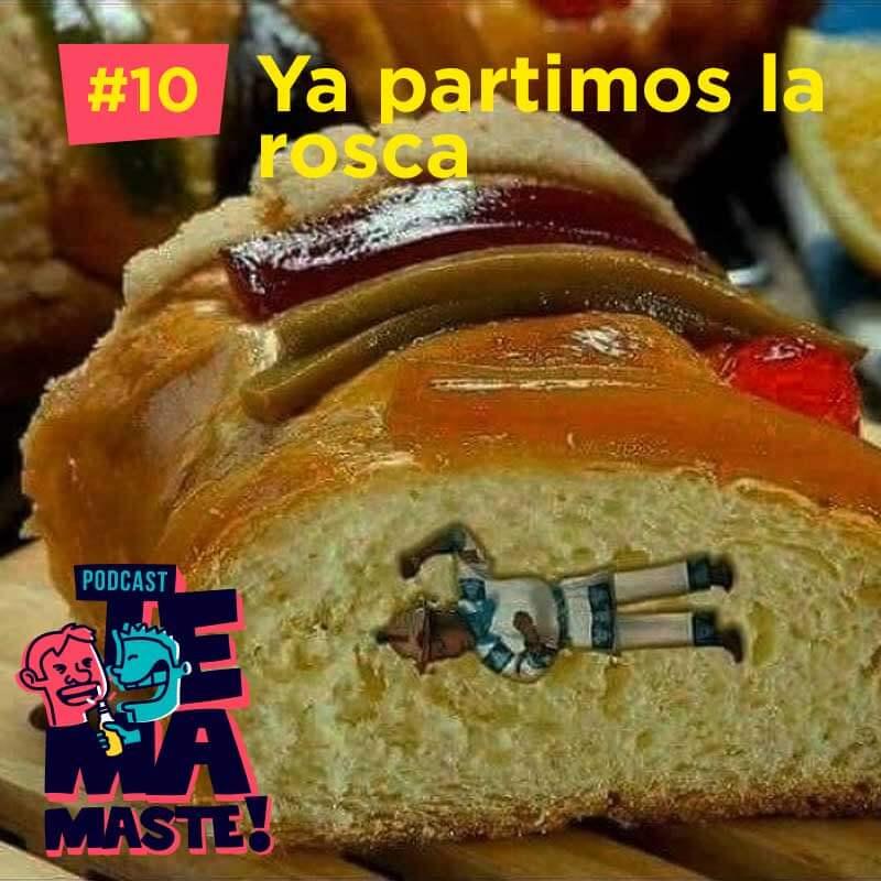 #10 – Ya partimos la rosca