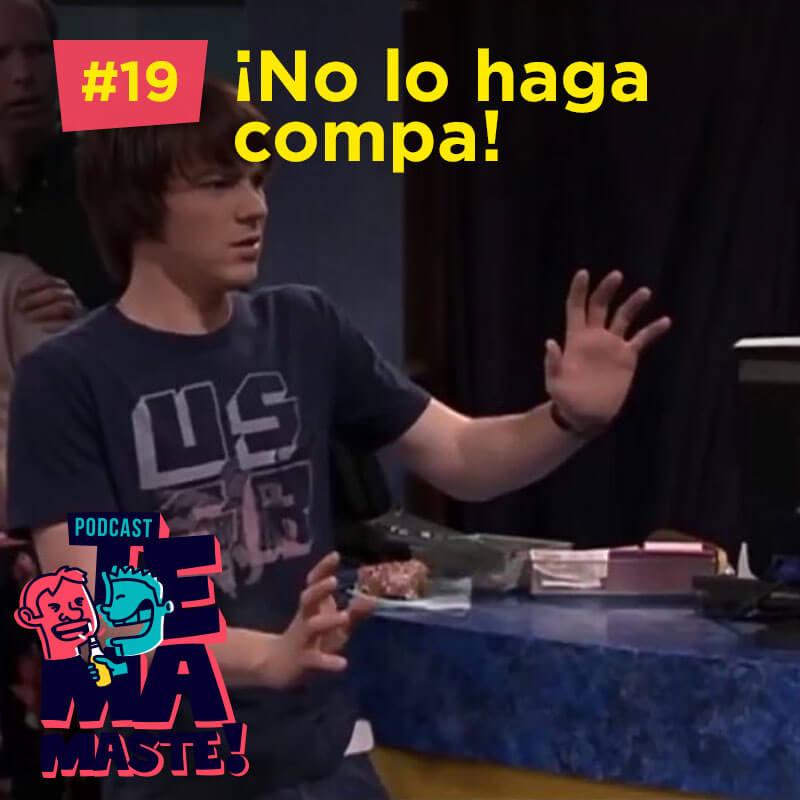 #19 – ¡No lo haga compa!