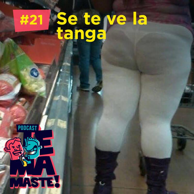 #21 – Se te ve la tanga