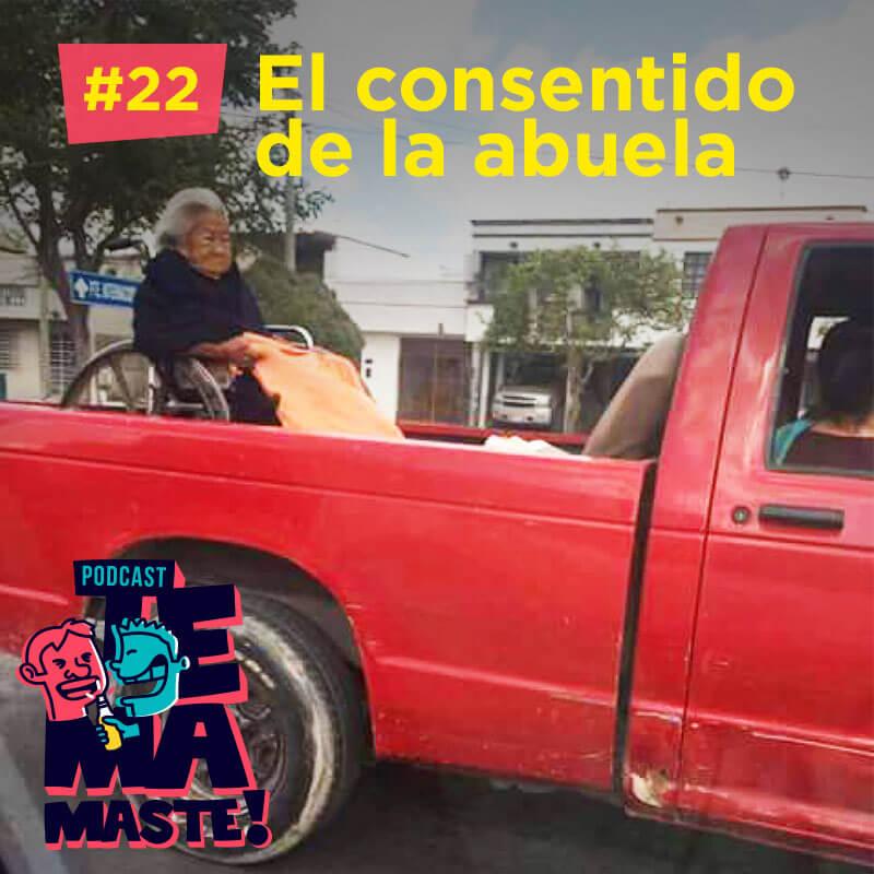 #22 – El consentido de la abuela