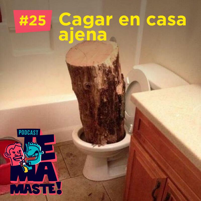 #25 – Cagar en casa ajena