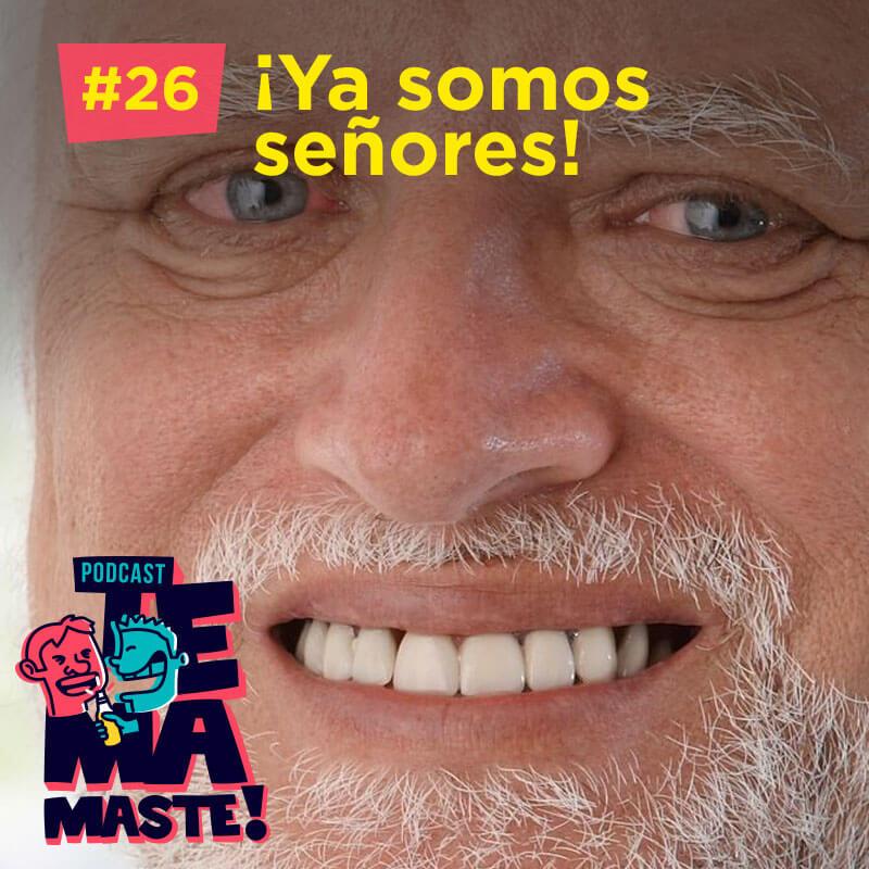 #26 – ¡Ya somos señores!
