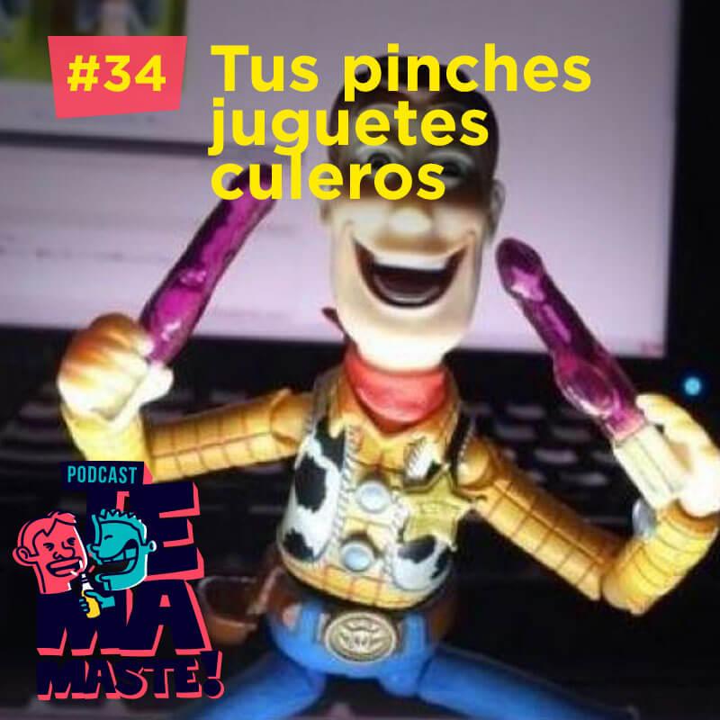 #34 – Tus pinches juguetes culeros