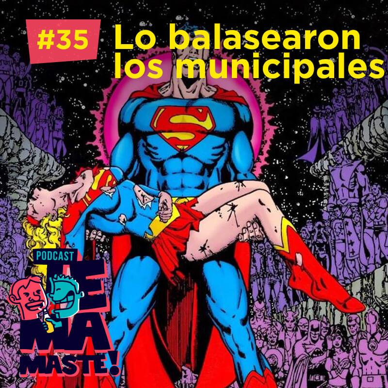 #35 – Lo balasearon los municipales