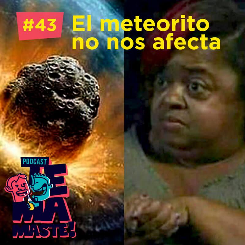 #43 – El meteorito no nos afecta
