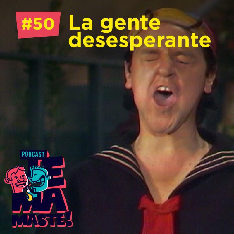 #50 – La gente desesperante