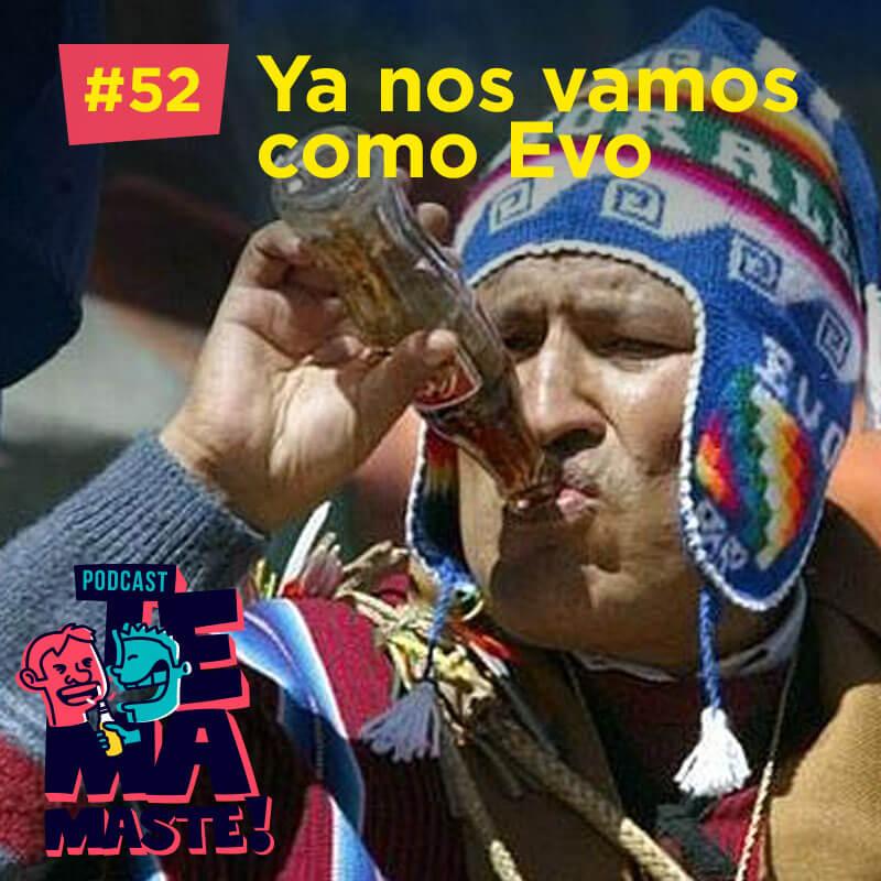 #52 – Ya nos vamos como Evo