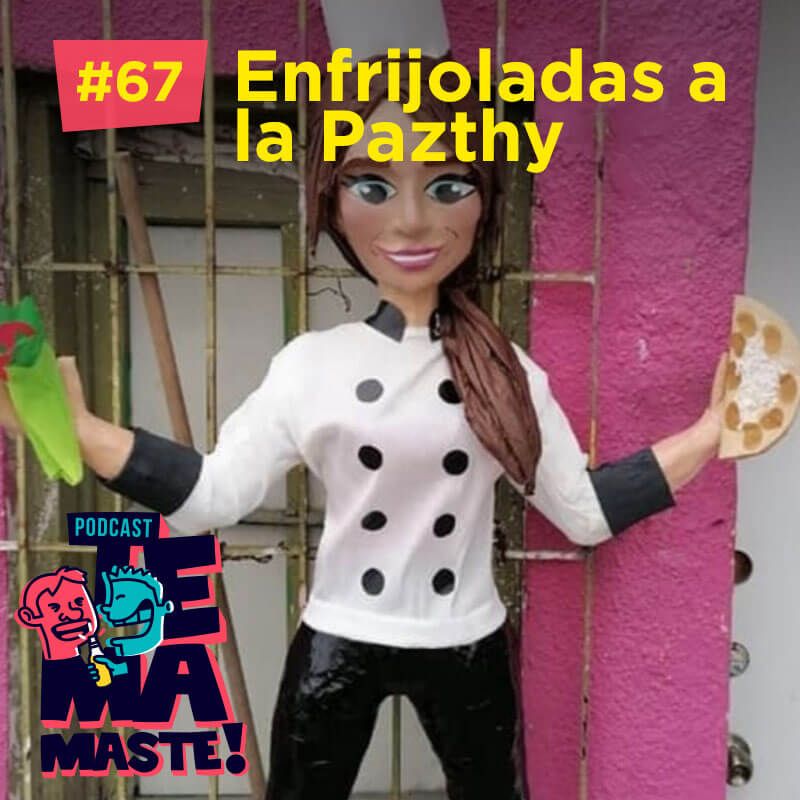 #67 – Enfrijoladas a la Pazthy