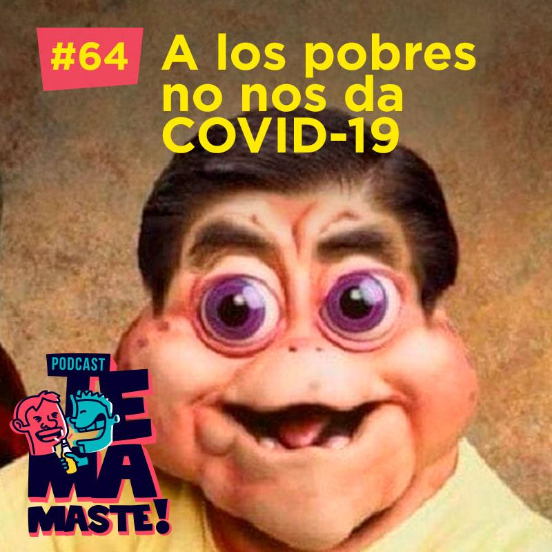 #64 – A los pobres no nos da COVID-19