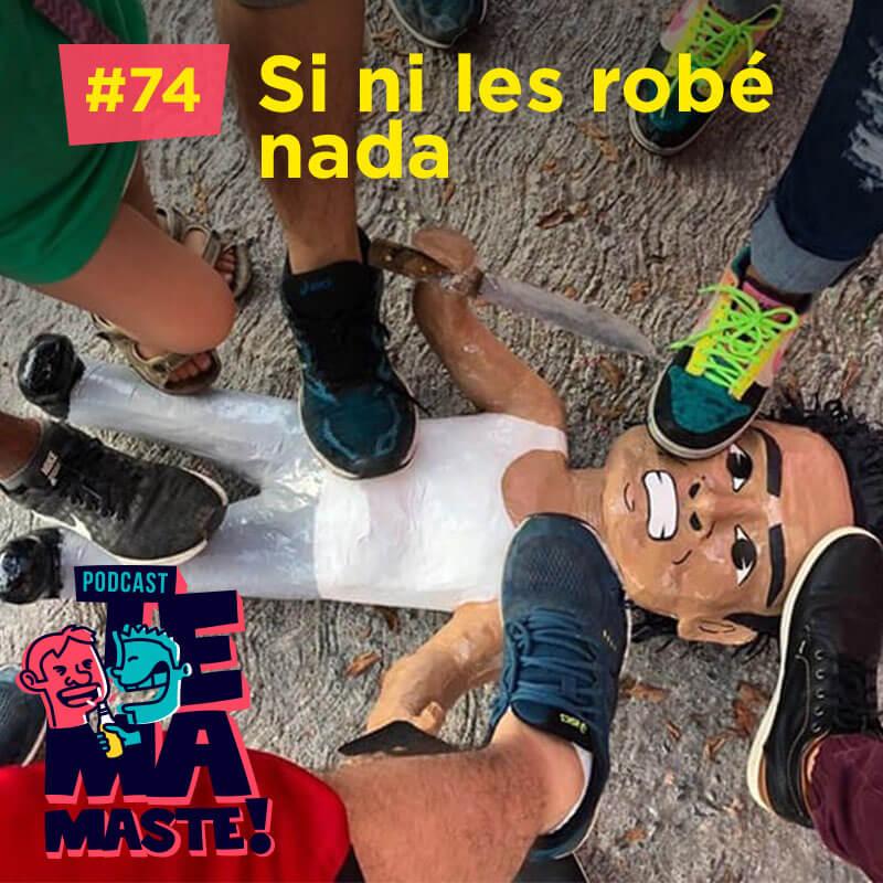#74 – Si ni les robé nada