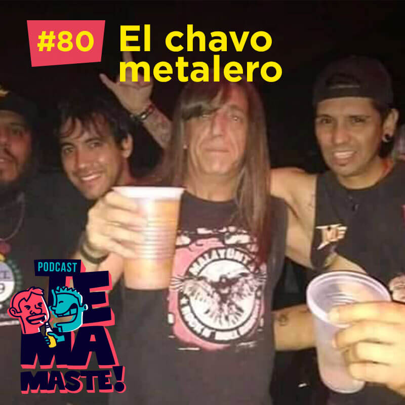 #80 – El chavo metalero