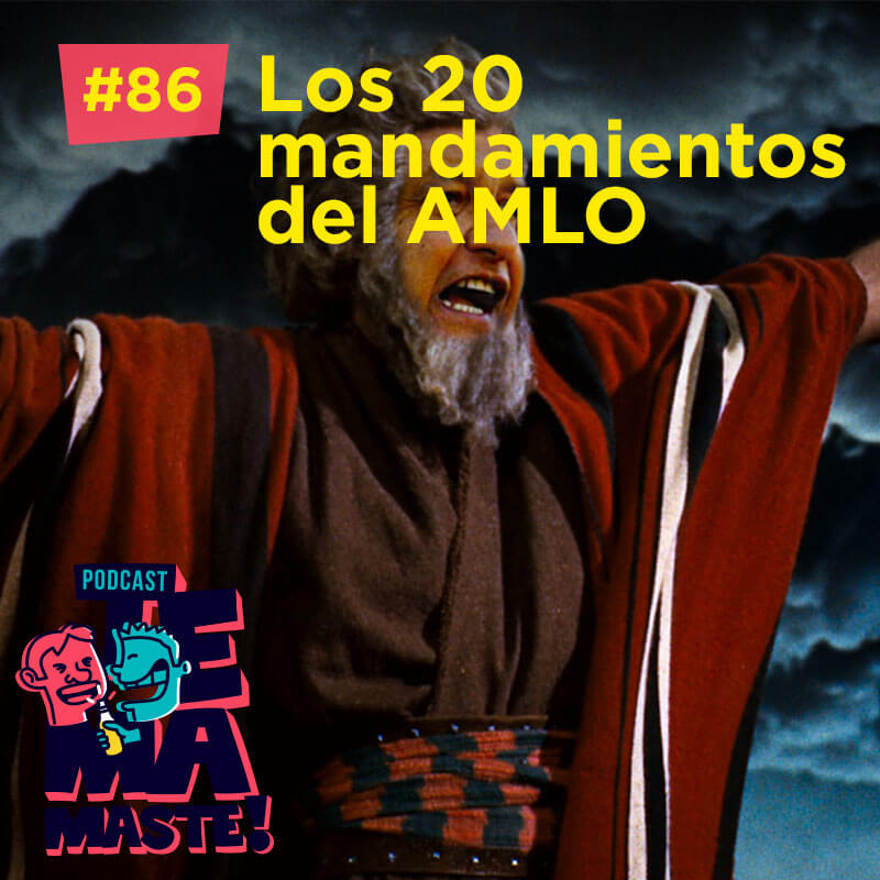 #86 – Los mandamientos de AMLO