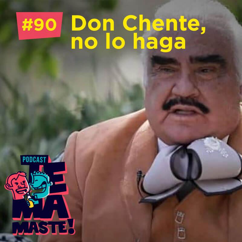 #90 – Don Chente, no lo haga